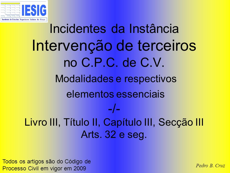 Incidentes da Instância Intervenção de terceiros no C.P.C. de C.V. Modalidades e respectivos elementos essenciais -/- Livro III, Título II, Capítulo I