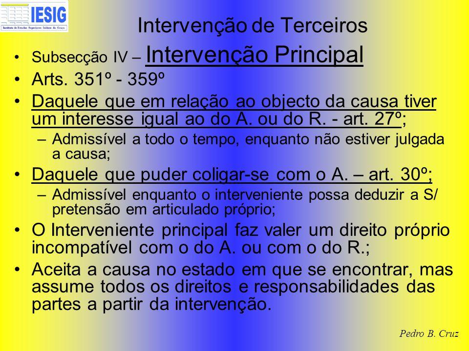 Intervenção de Terceiros Subsecção IV – Intervenção Principal Arts. 351º - 359º Daquele que em relação ao objecto da causa tiver um interesse igual ao