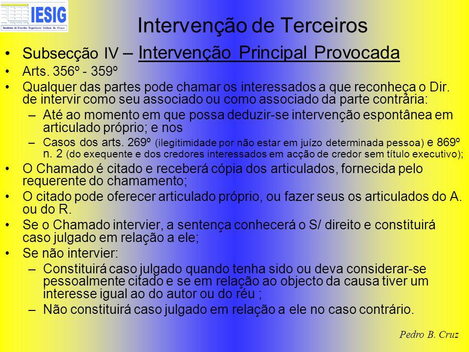 Intervenção de Terceiros Subsecção IV – Intervenção Principal Provocada Arts. 356º - 359º Qualquer das partes pode chamar os interessados a que reconh