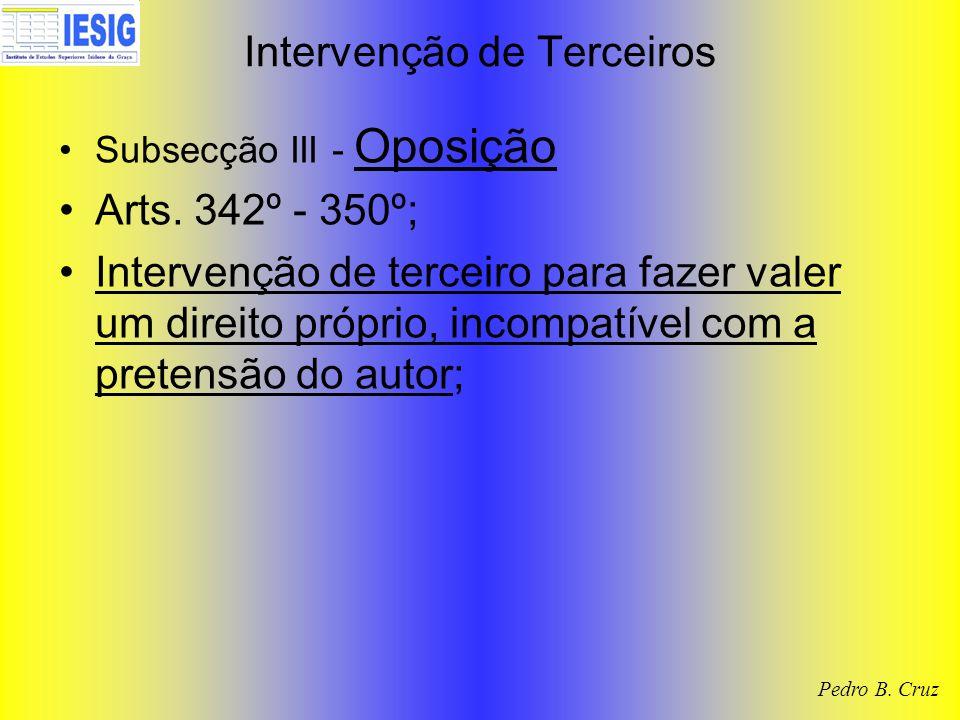 Intervenção de Terceiros Subsecção III - Oposição Arts. 342º - 350º; Intervenção de terceiro para fazer valer um direito próprio, incompatível com a p