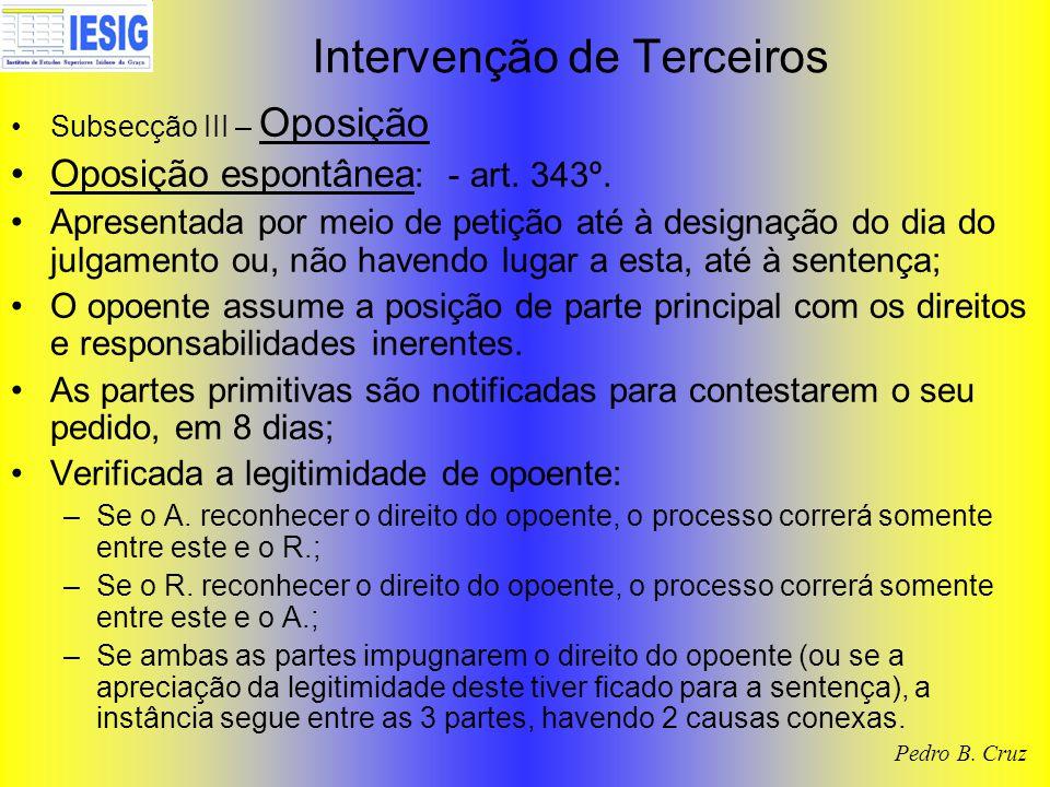 Intervenção de Terceiros Subsecção III – Oposição Oposição espontânea : - art.