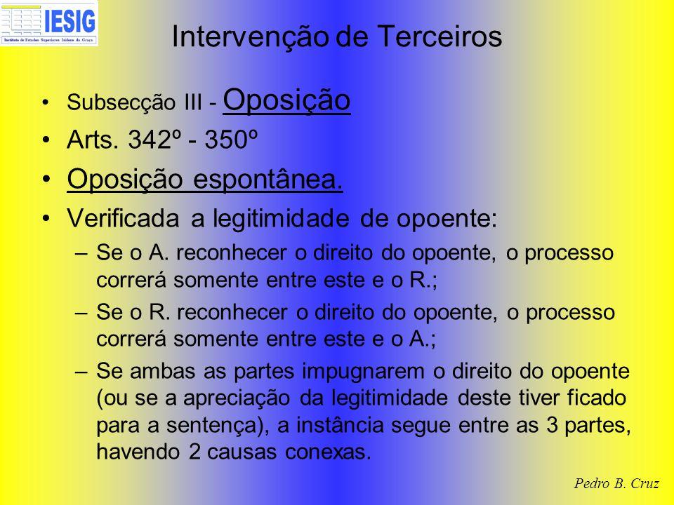 Intervenção de Terceiros Subsecção III - Oposição Arts. 342º - 350º Oposição espontânea. Verificada a legitimidade de opoente: –Se o A. reconhecer o d