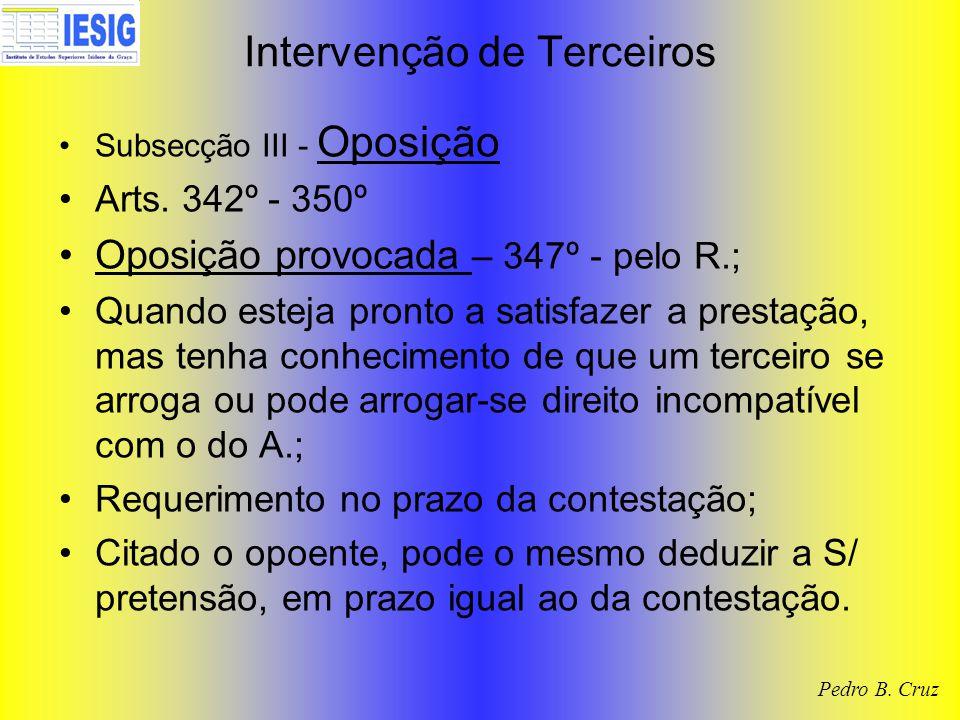 Intervenção de Terceiros Subsecção III - Oposição Arts. 342º - 350º Oposição provocada – 347º - pelo R.; Quando esteja pronto a satisfazer a prestação