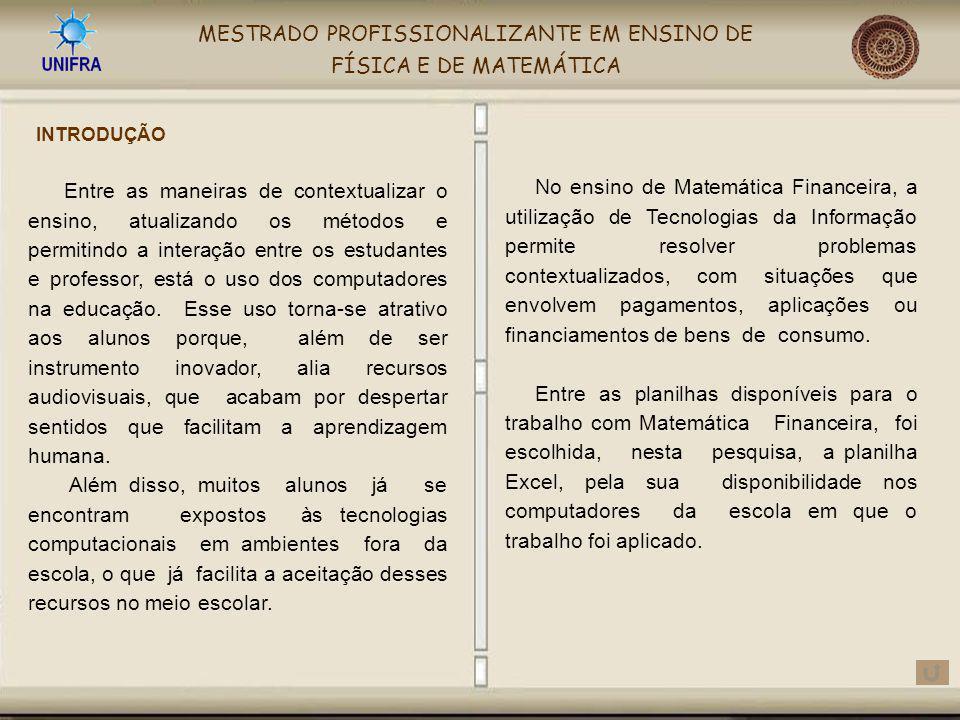 MESTRADO PROFISSIONALIZANTE EM ENSINO DE FÍSICA E DE MATEMÁTICA Avaliar os conhecimentos prévios dos alunos sobre Matemática Financeira e suas aplicações.