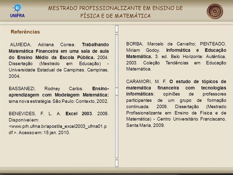 MESTRADO PROFISSIONALIZANTE EM ENSINO DE FÍSICA E DE MATEMÁTICA ALMEIDA, Adriana Correa. Trabalhando Matemática Financeira em uma sala de aula do Ensi