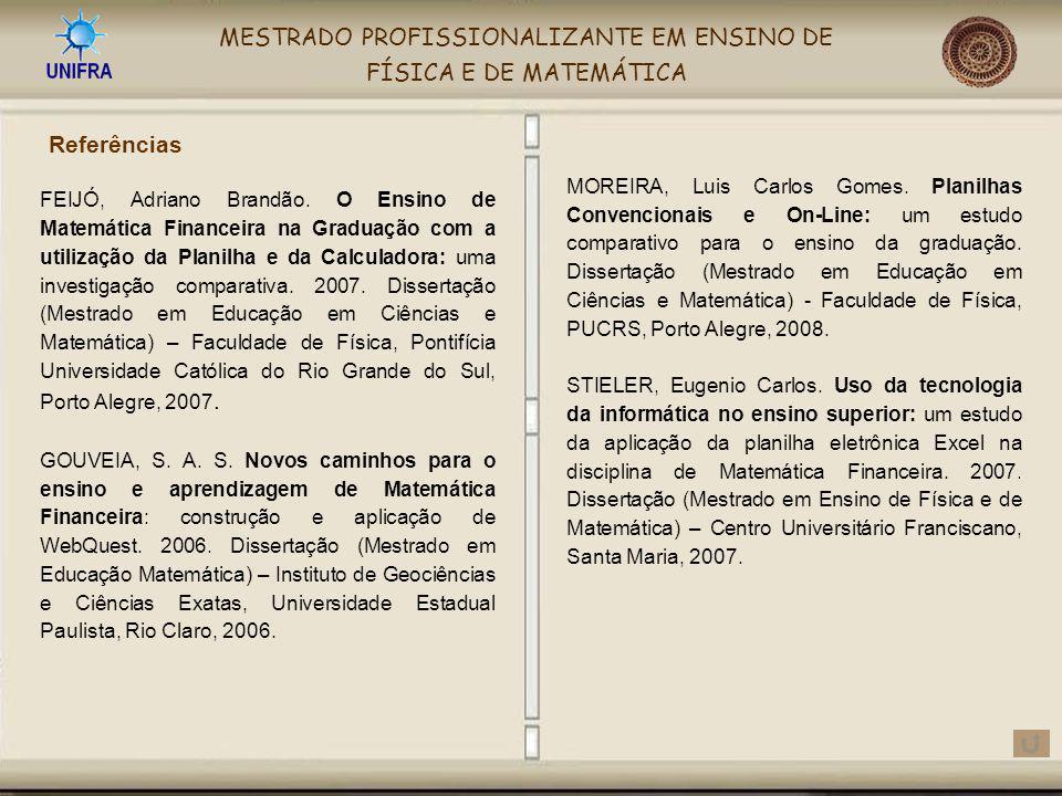 MESTRADO PROFISSIONALIZANTE EM ENSINO DE FÍSICA E DE MATEMÁTICA FEIJÓ, Adriano Brandão. O Ensino de Matemática Financeira na Graduação com a utilizaçã