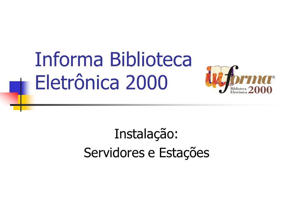 Sumário Visão Geral da Instalação Instalação no Servidor de Rede Diretórios e Arquivos na Rede Instalação nas Estações Diretórios e Arquivos nas Estações Configurações do Informa 2000 Parâmetros do Informa 2000 Observações