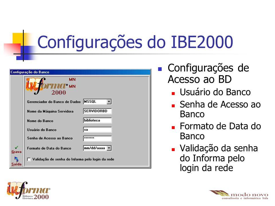 Configurações do IBE2000 Configurações de Acesso ao BD Usuário do Banco Senha de Acesso ao Banco Formato de Data do Banco Validação da senha do Inform