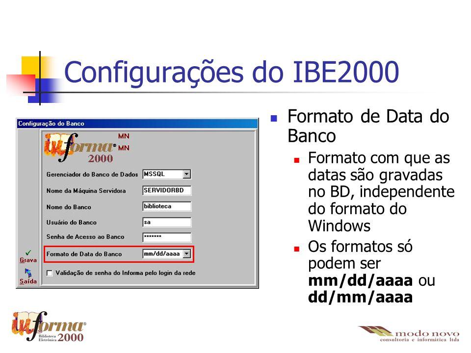 Configurações do IBE2000 Formato de Data do Banco Formato com que as datas são gravadas no BD, independente do formato do Windows Os formatos só podem