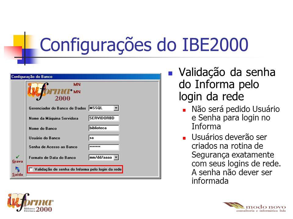 Configurações do IBE2000 Validação da senha do Informa pelo login da rede Não será pedido Usuário e Senha para login no Informa Usuários deverão ser c
