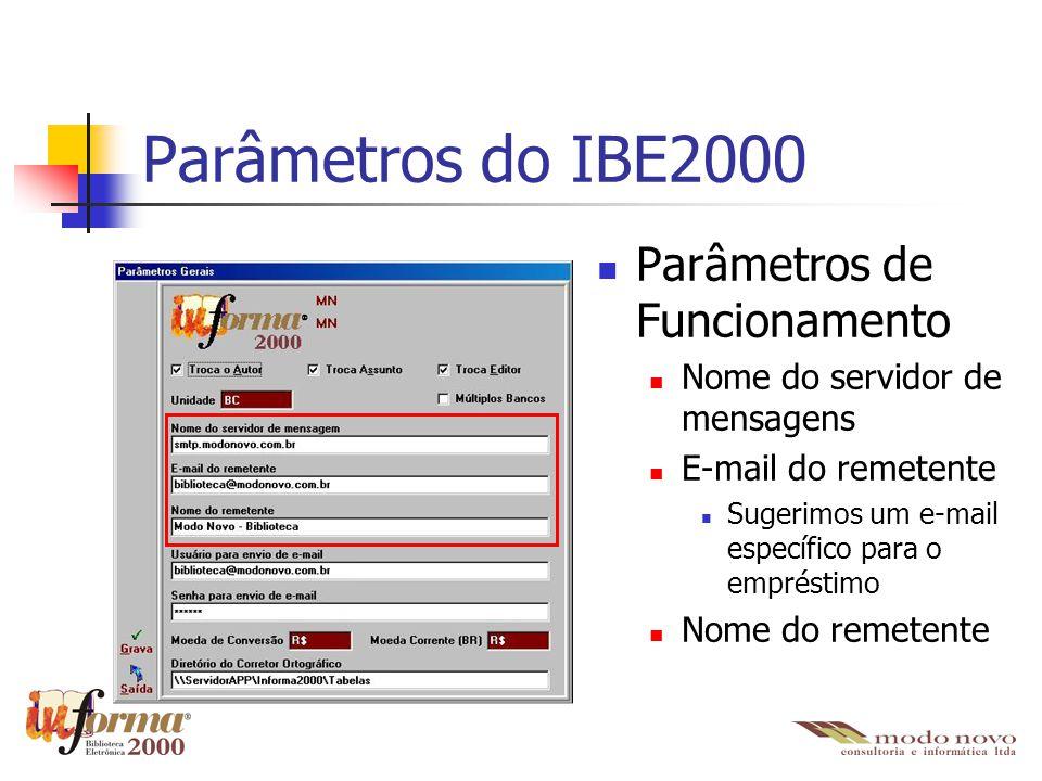Parâmetros do IBE2000 Parâmetros de Funcionamento Nome do servidor de mensagens E-mail do remetente Sugerimos um e-mail específico para o empréstimo N
