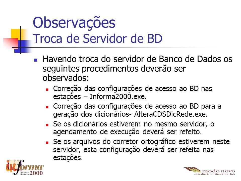Observações Troca de Servidor de BD Havendo troca do servidor de Banco de Dados os seguintes procedimentos deverão ser observados: Correção das config