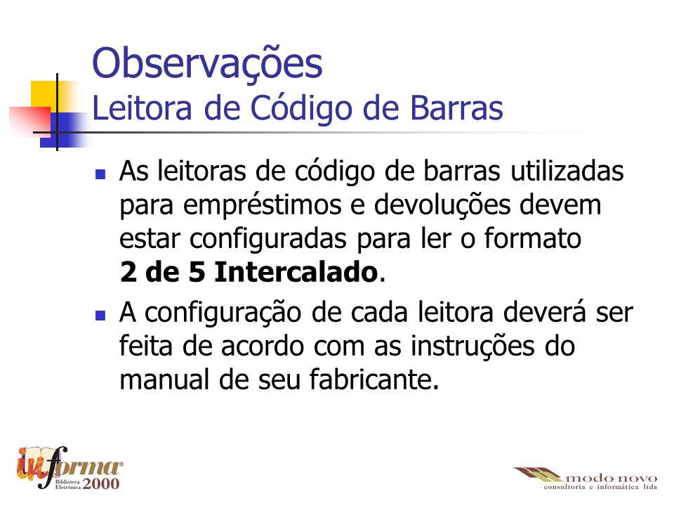 Observações Leitora de Código de Barras As leitoras de código de barras utilizadas para empréstimos e devoluções devem estar configuradas para ler o f