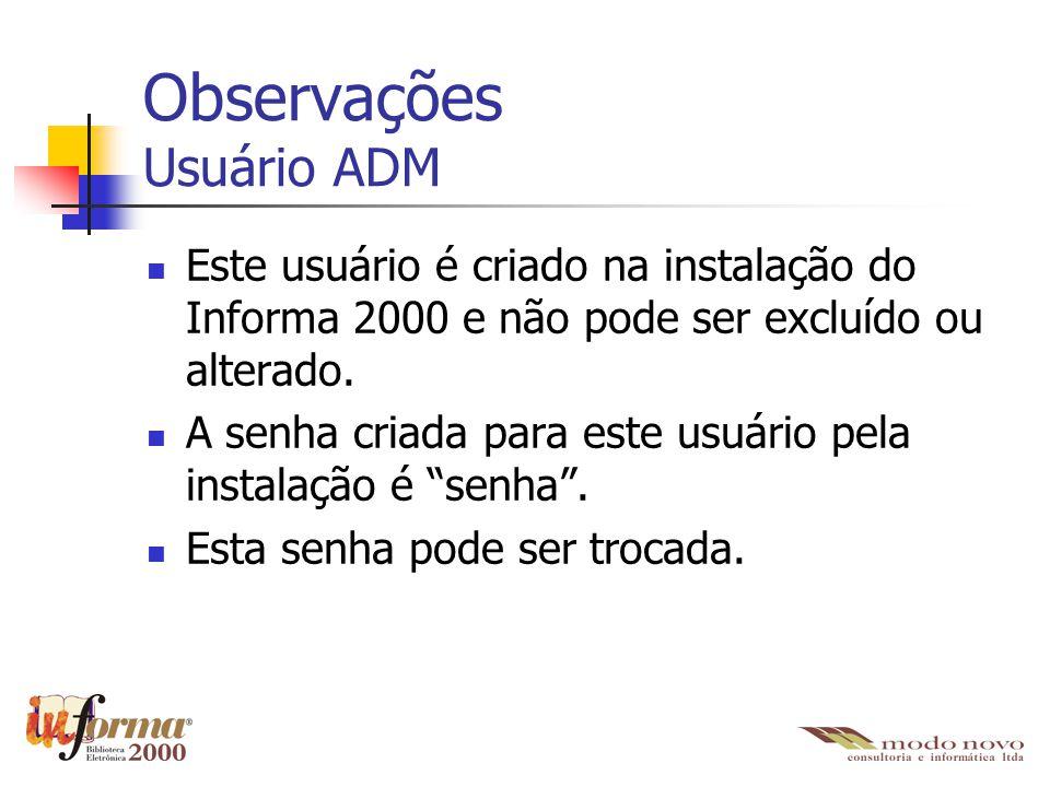 Observações Usuário ADM Este usuário é criado na instalação do Informa 2000 e não pode ser excluído ou alterado. A senha criada para este usuário pela