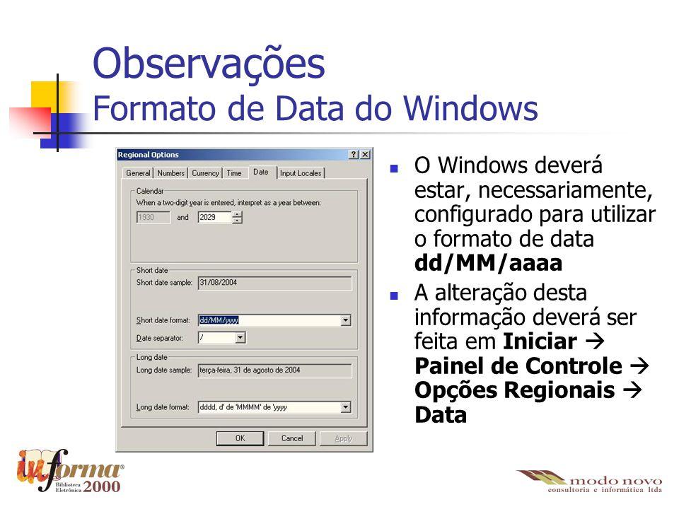Observações Formato de Data do Windows O Windows deverá estar, necessariamente, configurado para utilizar o formato de data dd/MM/aaaa A alteração des