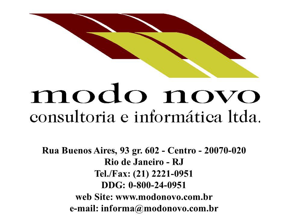Rua Buenos Aires, 93 gr. 602 - Centro - 20070-020 Rio de Janeiro - RJ Tel./Fax: (21) 2221-0951 DDG: 0-800-24-0951 web Site: www.modonovo.com.br e-mail