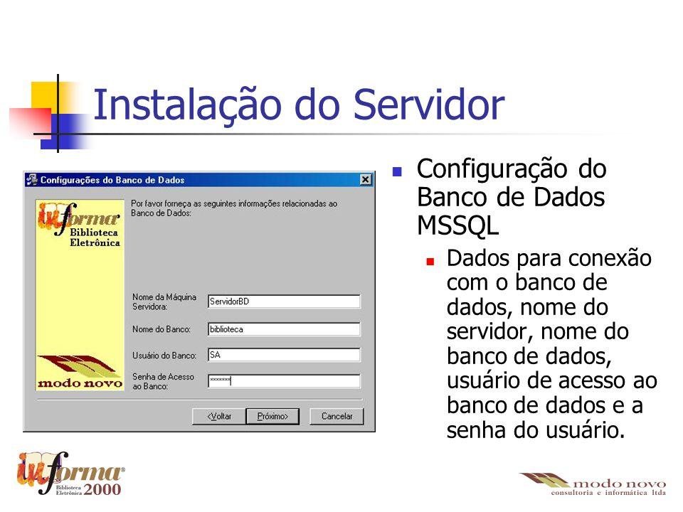 Instalação do Servidor Configuração do Banco de Dados MSSQL Dados para conexão com o banco de dados, nome do servidor, nome do banco de dados, usuário