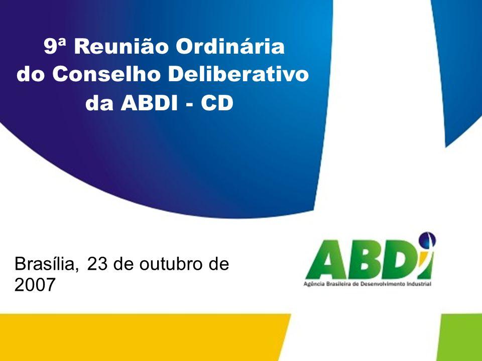 9ª Reunião Ordinária do Conselho Deliberativo da ABDI - CD Brasília, 23 de outubro de 2007