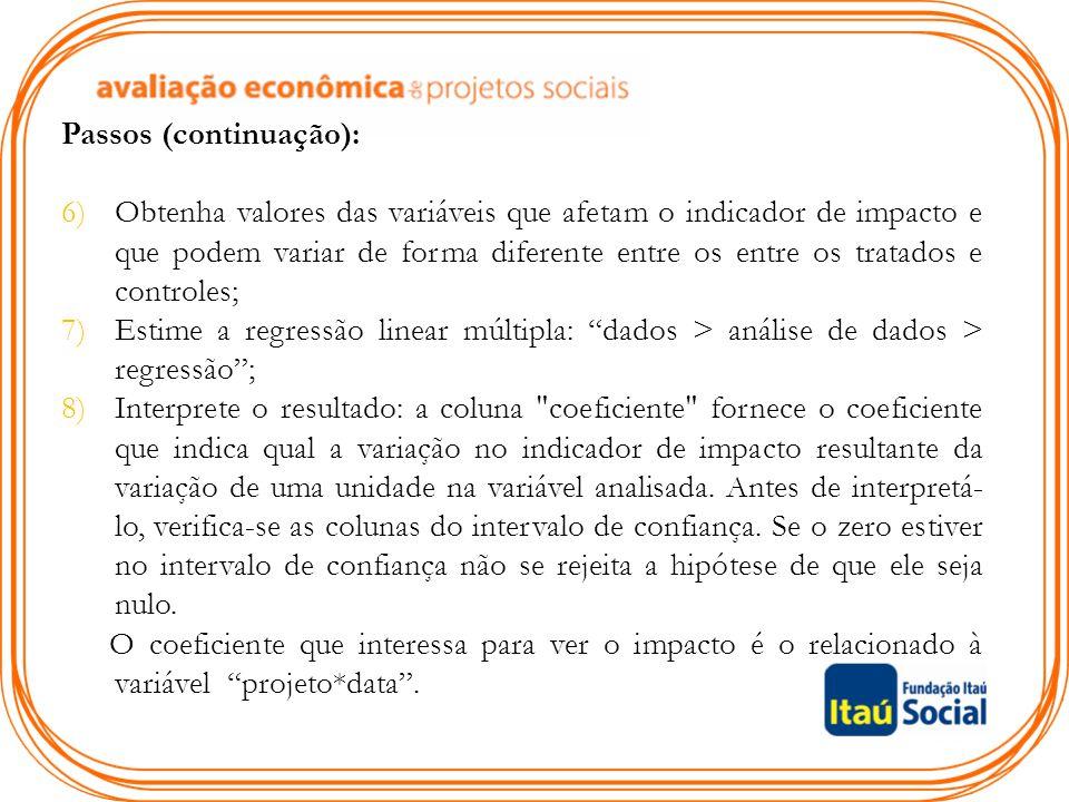 Passos (continuação): 6)Obtenha valores das variáveis que afetam o indicador de impacto e que podem variar de forma diferente entre os entre os tratad