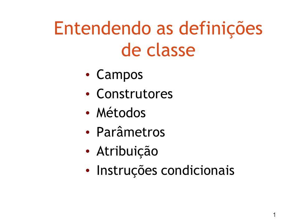 1 Entendendo as definições de classe Campos Construtores Métodos Parâmetros Atribuição Instruções condicionais