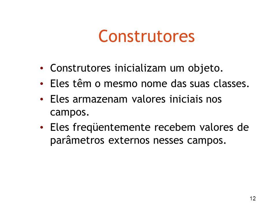 12 Construtores Construtores inicializam um objeto. Eles têm o mesmo nome das suas classes. Eles armazenam valores iniciais nos campos. Eles freqüente