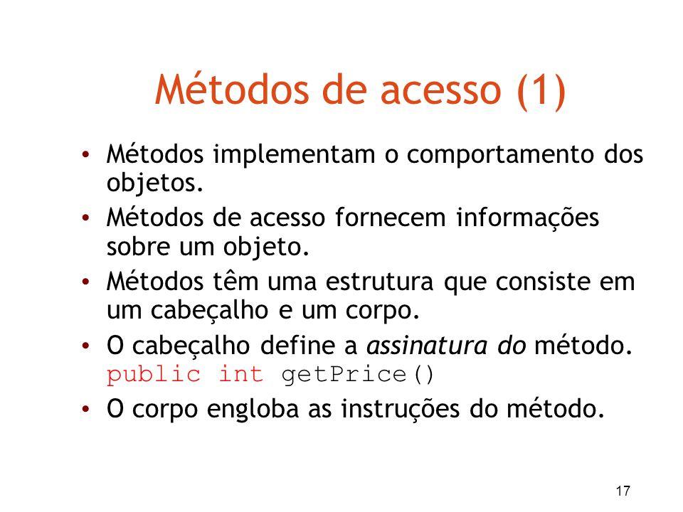 17 Métodos de acesso (1) Métodos implementam o comportamento dos objetos. Métodos de acesso fornecem informações sobre um objeto. Métodos têm uma estr