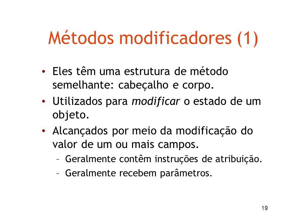 19 Métodos modificadores (1) Eles têm uma estrutura de método semelhante: cabeçalho e corpo. Utilizados para modificar o estado de um objeto. Alcançad