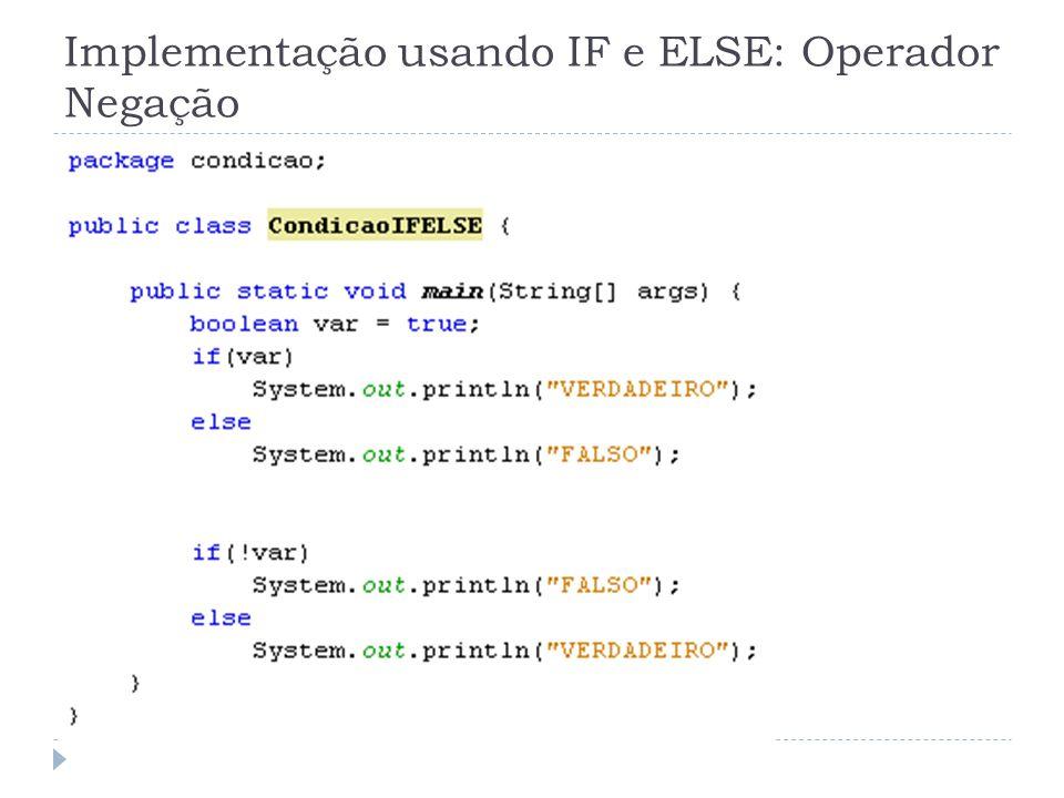 Implementação usando IF e ELSE: Operador Negação