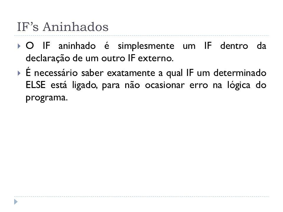 IF's Aninhados  O IF aninhado é simplesmente um IF dentro da declaração de um outro IF externo.