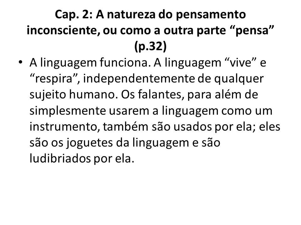 """Cap. 2: A natureza do pensamento inconsciente, ou como a outra parte """"pensa"""" (p.32) A linguagem funciona. A linguagem """"vive"""" e """"respira"""", independente"""