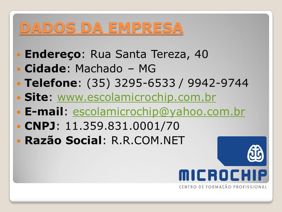 DADOS DA EMPRESA Endereço: Rua Santa Tereza, 40 Cidade: Machado – MG Telefone: (35) 3295-6533 / 9942-9744 Site: www.escolamicrochip.com.brwww.escolami