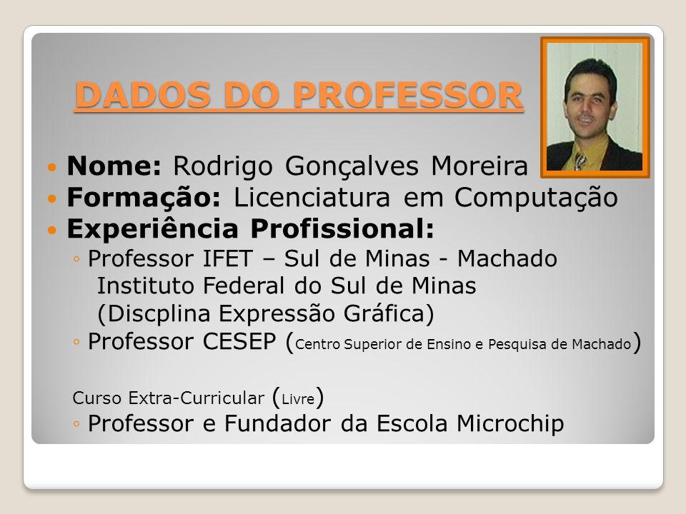 DADOS DO PROFESSOR Nome: Rodrigo Gonçalves Moreira Formação: Licenciatura em Computação Experiência Profissional: ◦Professor IFET – Sul de Minas - Mac