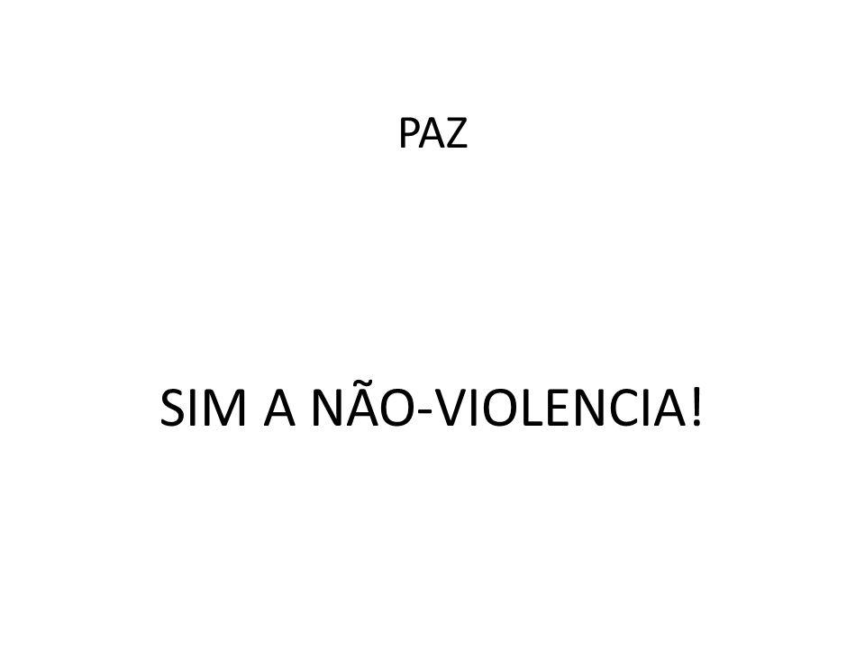 PAZ SIM A NÃO-VIOLENCIA!