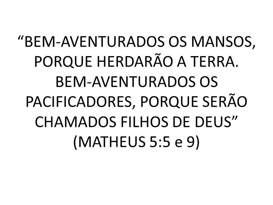 BEM-AVENTURADOS OS MANSOS, PORQUE HERDARÃO A TERRA.