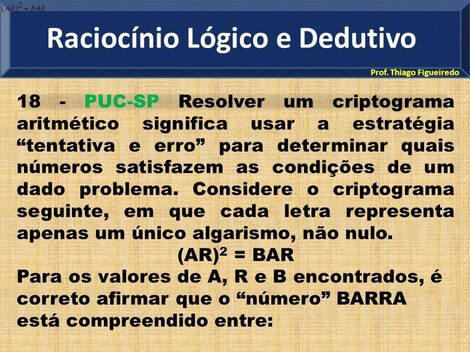 """Prof. Thiago Figueiredo 18 - PUC-SP Resolver um criptograma aritmético significa usar a estratégia """"tentativa e erro"""" para determinar quais números sa"""