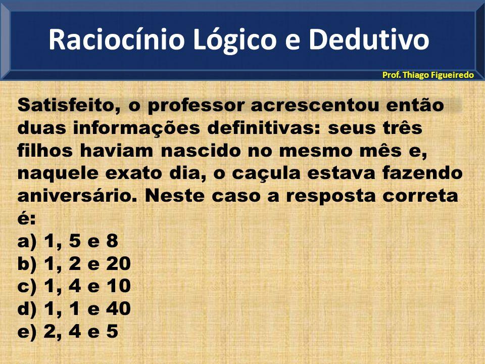 Prof. Thiago Figueiredo Satisfeito, o professor acrescentou então duas informações definitivas: seus três filhos haviam nascido no mesmo mês e, naquel