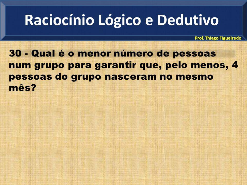 Prof. Thiago Figueiredo 30 - Qual é o menor número de pessoas num grupo para garantir que, pelo menos, 4 pessoas do grupo nasceram no mesmo mês? Racio