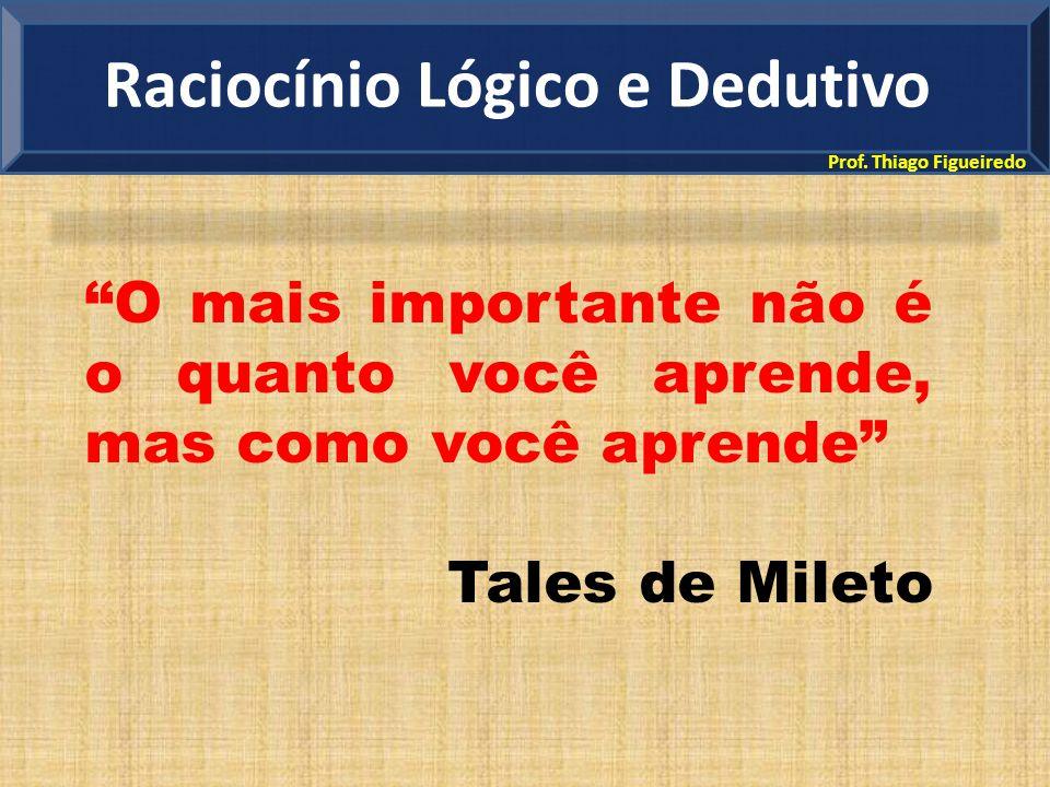 """Prof. Thiago Figueiredo """"O mais importante não é o quanto você aprende, mas como você aprende"""" Tales de Mileto Raciocínio Lógico e Dedutivo"""