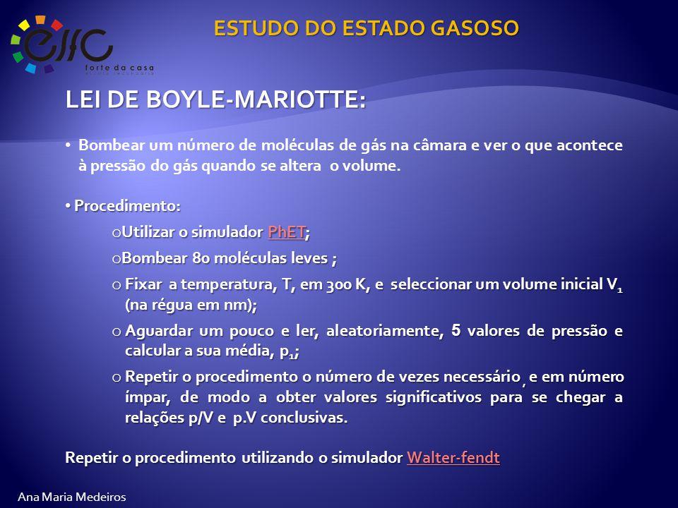 Ana Maria Medeiros ESTUDO DO ESTADO GASOSO LEI DE BOYLE-MARIOTTE: Bombear um número de moléculas de gás na câmara e ver o que acontece à pressão do gás quando se altera o volume.