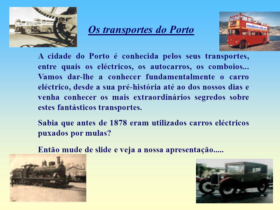 Os transportes do Porto A cidade do Porto é conhecida pelos seus transportes, entre quais os eléctricos, os autocarros, os comboios...