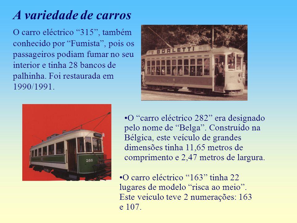A variedade de carros O carro eléctrico 315 , também conhecido por Fumista , pois os passageiros podiam fumar no seu interior e tinha 28 bancos de palhinha.