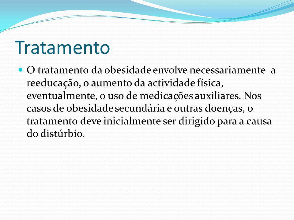 Tratamento O tratamento da obesidade envolve necessariamente a reeducação, o aumento da actividade física, eventualmente, o uso de medicações auxiliar