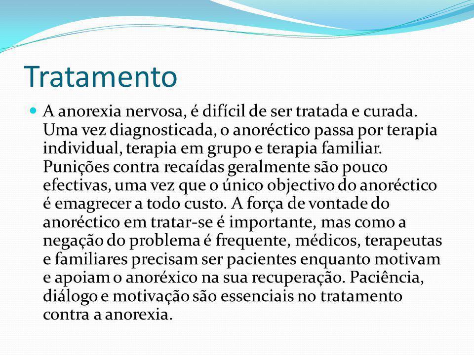 Tratamento A anorexia nervosa, é difícil de ser tratada e curada. Uma vez diagnosticada, o anoréctico passa por terapia individual, terapia em grupo e
