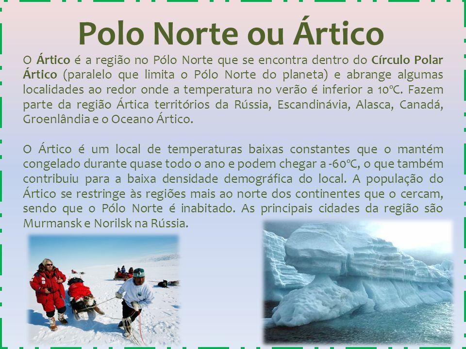 Polo Norte ou Ártico O Ártico é a região no Pólo Norte que se encontra dentro do Círculo Polar Ártico (paralelo que limita o Pólo Norte do planeta) e