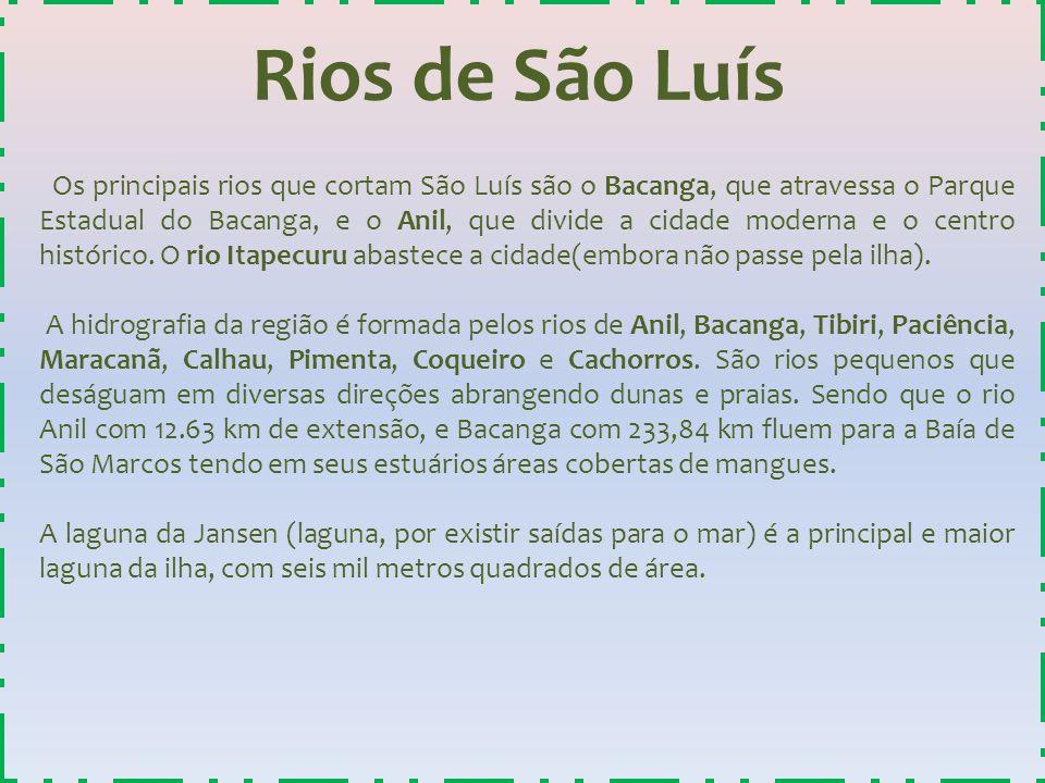 Rios de São Luís Os principais rios que cortam São Luís são o Bacanga, que atravessa o Parque Estadual do Bacanga, e o Anil, que divide a cidade moder