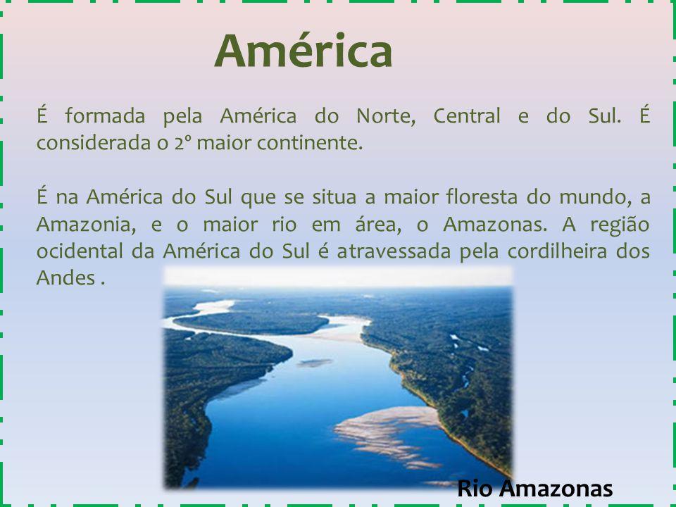 América É formada pela América do Norte, Central e do Sul. É considerada o 2º maior continente. É na América do Sul que se situa a maior floresta do m