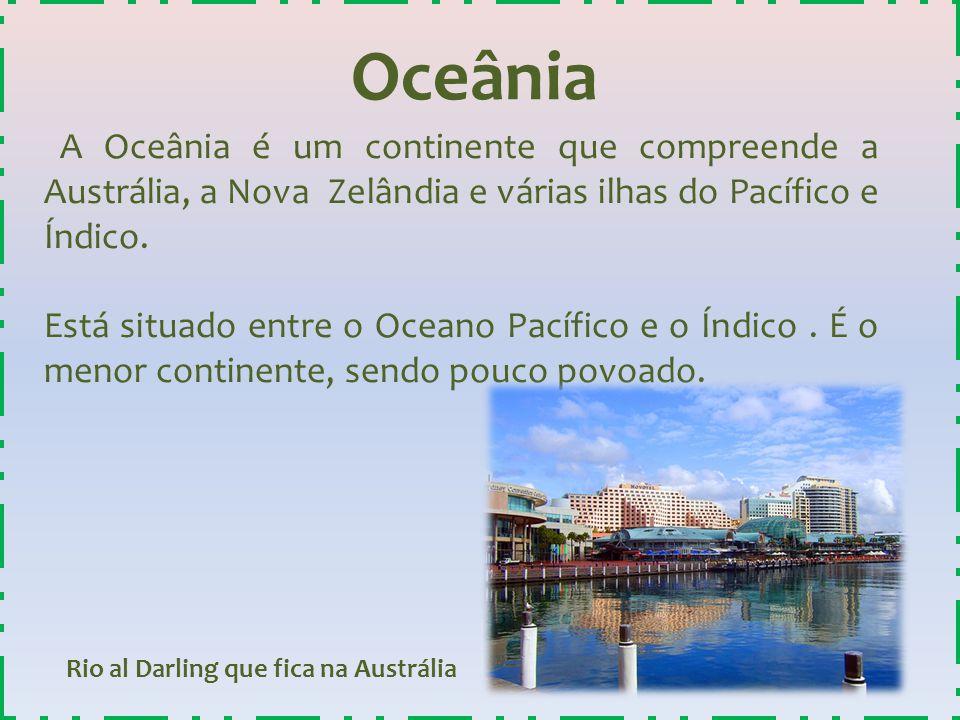 Oceânia A Oceânia é um continente que compreende a Austrália, a Nova Zelândia e várias ilhas do Pacífico e Índico. Está situado entre o Oceano Pacífic