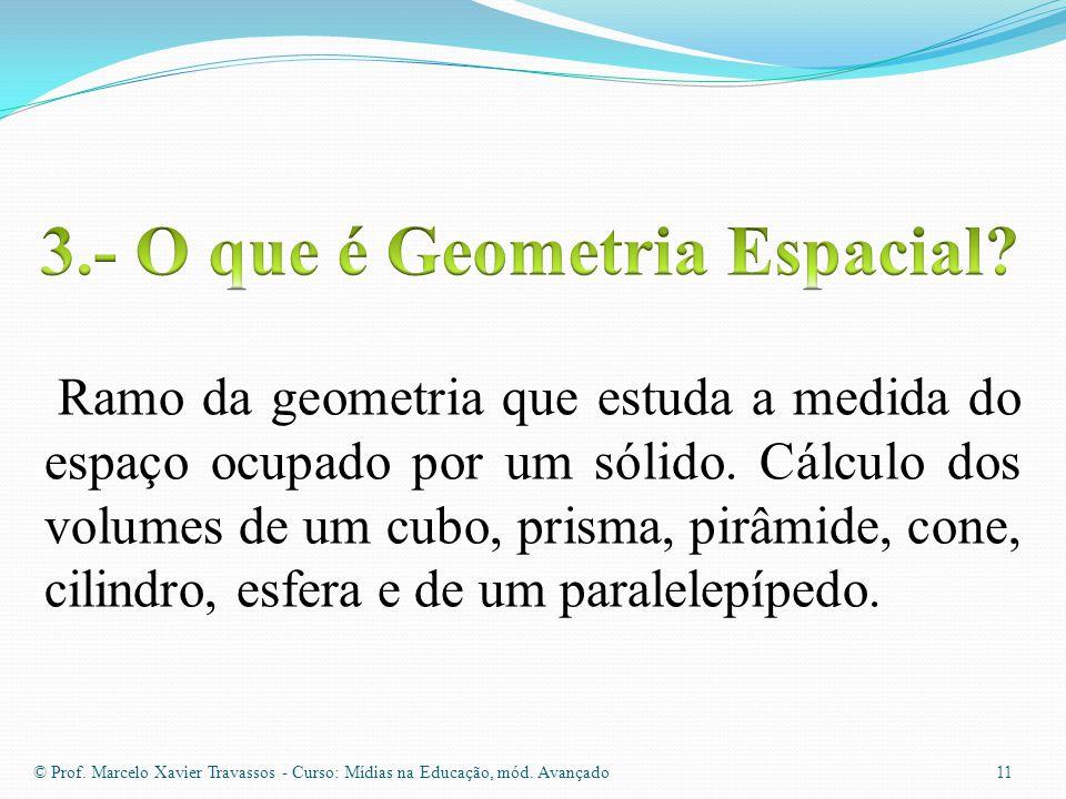 © Prof. Marcelo Xavier Travassos - Curso: Mídias na Educação, mód. Avançado 10 ponto, reta e plano. A geometria plana, também chamada geometria elemen