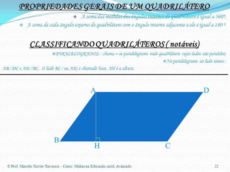 PROPRIEDADES GERAIS DE UM QUADRILÁTERO  A soma das medidas dos ângulos internos de quadrilátero é igual a 360º;  A soma de cada ângulo externo de quadrilátero com o ângulo interno adjacente a ele é igual a 180 º.