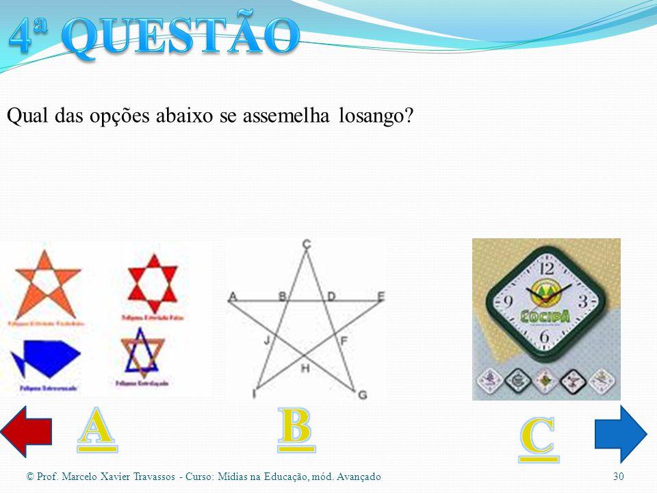 © Prof. Marcelo Xavier Travassos - Curso: Mídias na Educação, mód. Avançado 29 Assinale na opção abaixo, qual das figuras se assemelha a um ângulo de